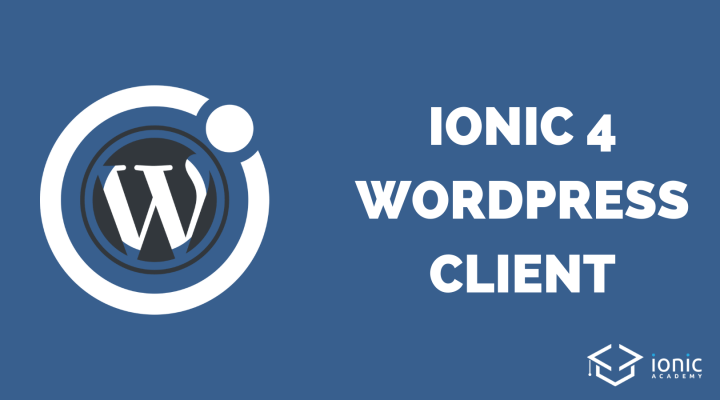 How to Build A Simple Ionic 4 WordPress Client