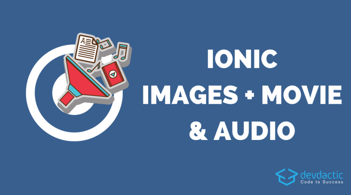The Ionic 4 Media Files Guide (Images, Movies & Audio)