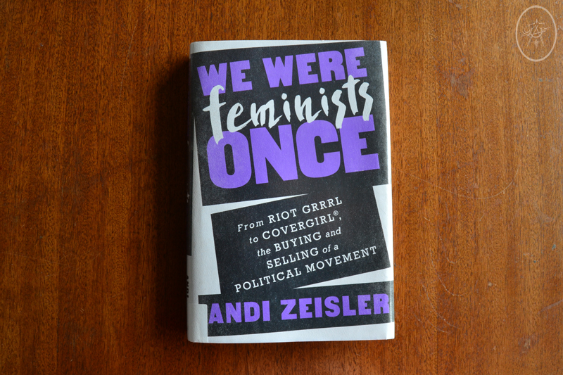 From The Archives: We Were Feminists Once by Andi Zeisler