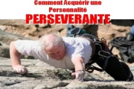 Comment renforcer et développer la persévèrance et être une personne tenace