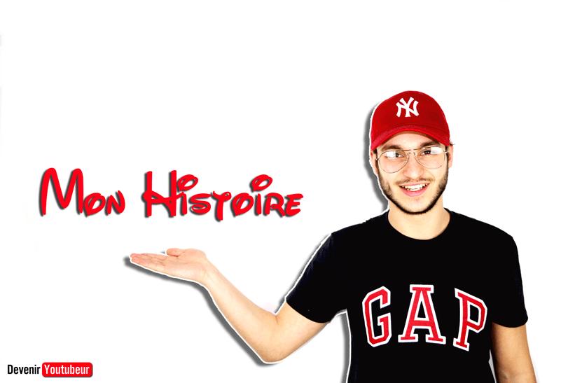 MON HISTOIRE – Devenir Youtubeur