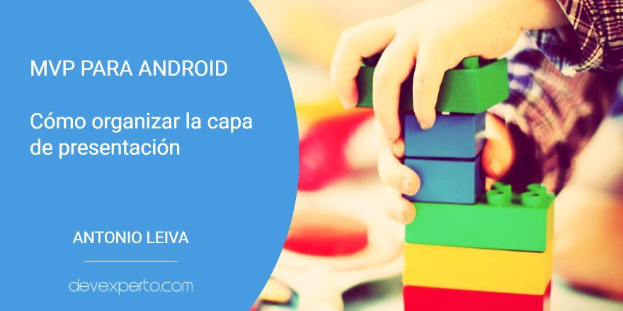 MVP para Android: Cómo organizar la capa de presentación