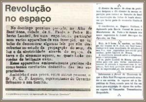 """""""No domingo próximo passado, no alto de Santana, na cidade de São Paulo, o padre Landell de Moura fez uma experiência particular com vários aparelhos de sua invenção. No intuito de demonstrar algumas leis por ele descobertas no estudo da propagação do som, da luz e da eletricidade através do espaço, as quais foram coroadas de brilhante êxito. Assistiram a esta prova, entre outras pessoas, Percy Charles Parmenter Lupton, representante do governo britânico, e sua família""""."""
