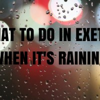 Where To Go In Exeter When Its Raining?