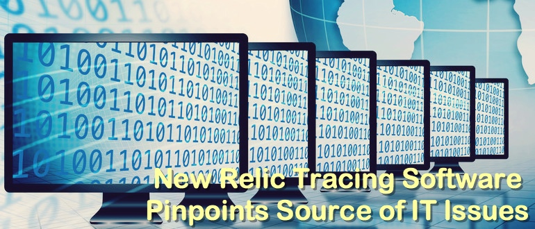 New Relic Tracing Software Pinpoints Source of IT Issues