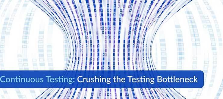 Continuous Testing: Crushing the Testing Bottleneck
