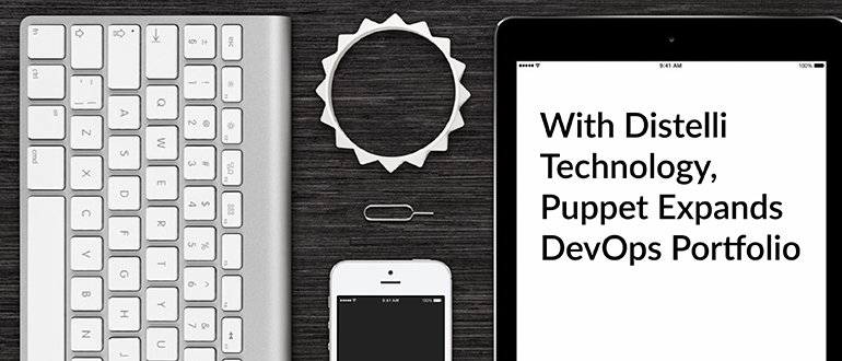 With Distelli Technology, Puppet Expands DevOps Portfolio