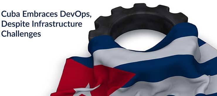 Cuba Embraces DevOps, Despite Infrastructure Challenges