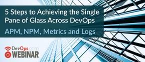 5 Steps to Achieving the Single Pane of Glass Across DevOps -- APM, NPM, Metrics and Logs
