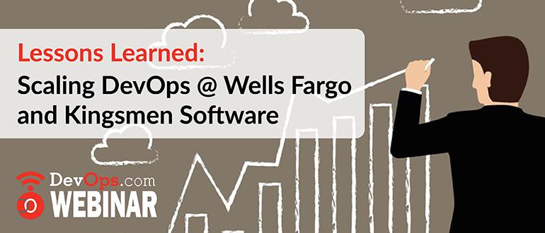 Lessons Learned: Scaling DevOps @ Wells Fargo and Kingsmen Software