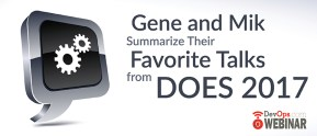 Gene and Mik Summarize Their Favorite Talks from DOES 2017