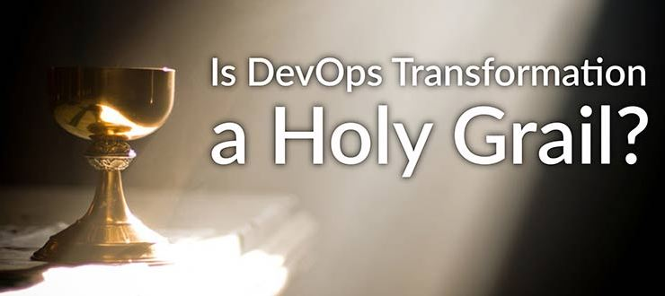 Is DevOps Transformation a Holy Grail?