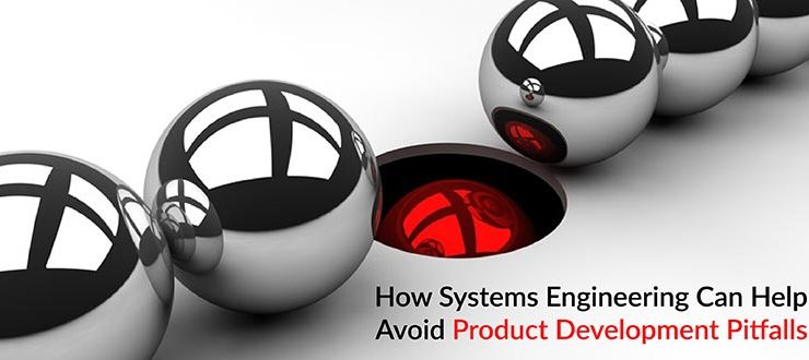 How Systems Engineering Can Help Avoid Product Development Pitfalls