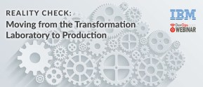 Reality Check: Moving From the Transformation Laboratory to Production