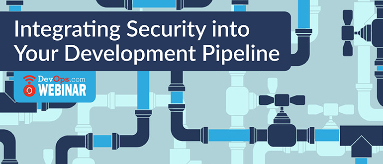 Integrating Security into your Development Pipeline
