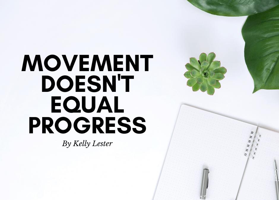 Movement Doesn't Equal Progress