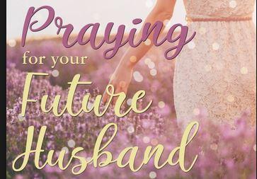 Prayers for your Future Husband – DevotedWalk com