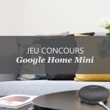 Jeu concours Google Home Mini