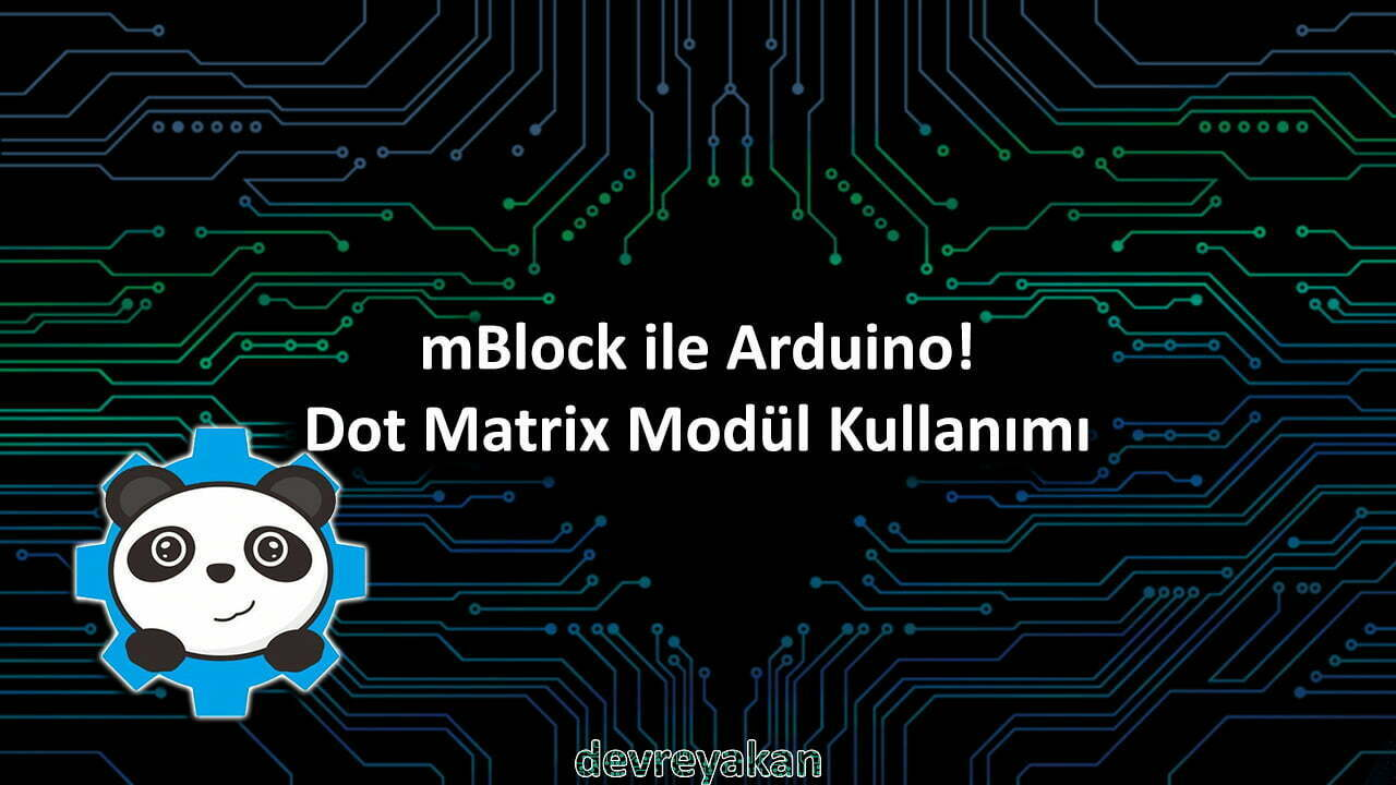 dot matrix, mBlock ile Arduino! Dot Matrix Modül Kullanımı