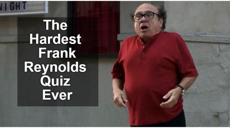 Hardest Frank Reynolds Quiz