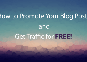 How to Promote Your Blog Posts and Get Traffic for FREE!