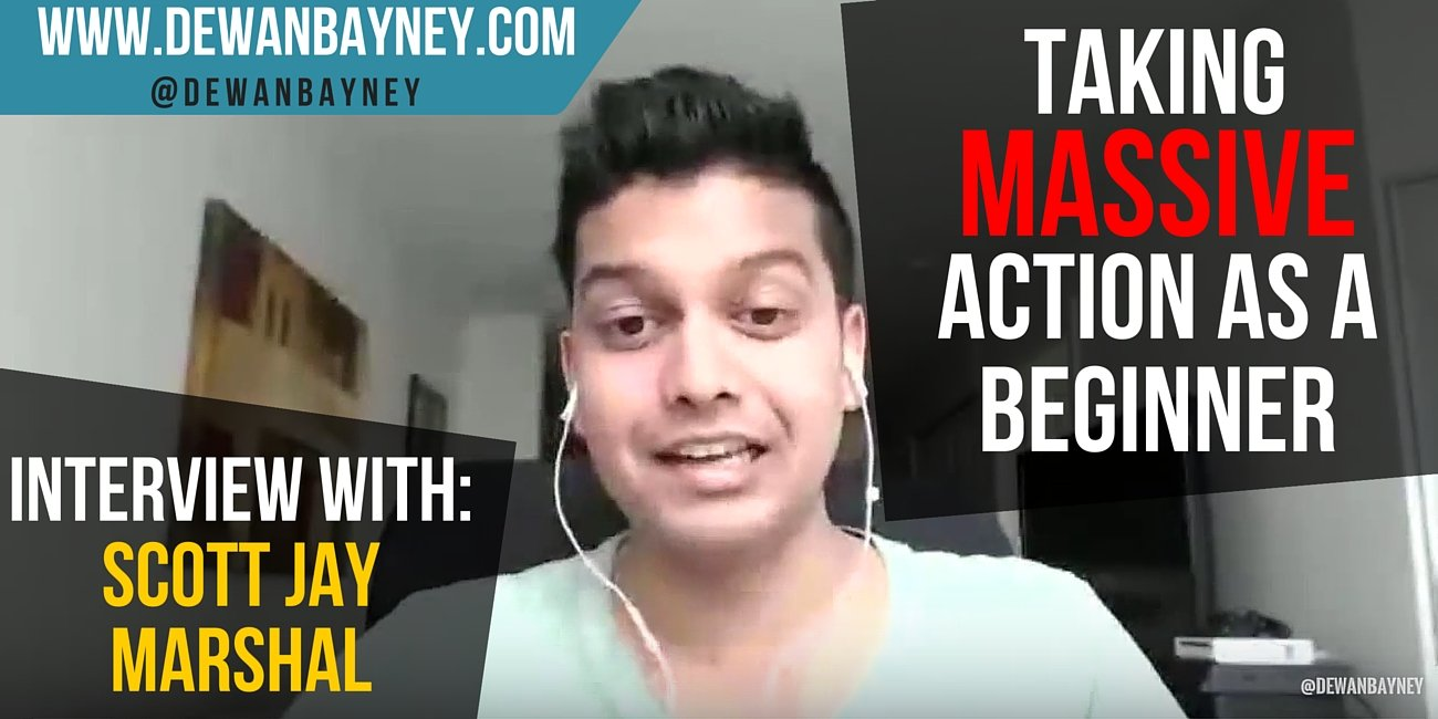 Dewan Bayney - Taking massive action as a beginner scott jay interview