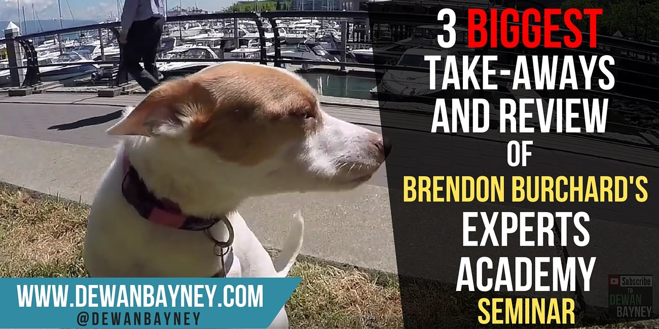 Dewan Bayney - 3 biggest take awaks and review of brendon Burchard's Experts Academy