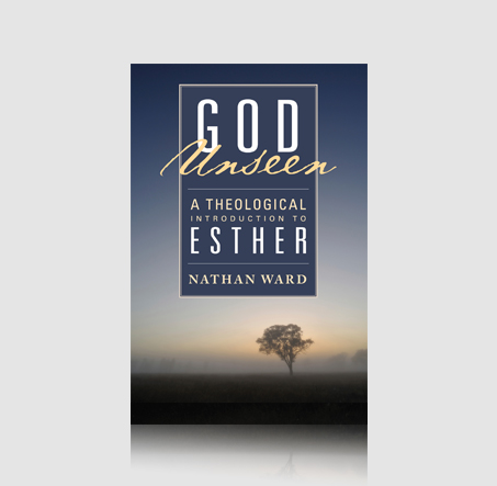 God Unseen: A Theological Introduction to Esther