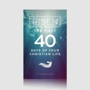Risen! The First 40 Days of Your Christian Life