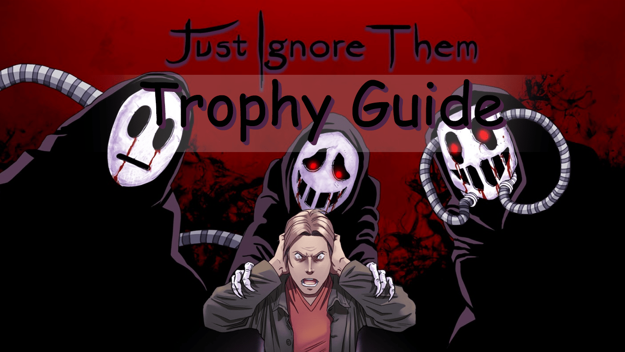 Just Ignore Them Trophy Guide