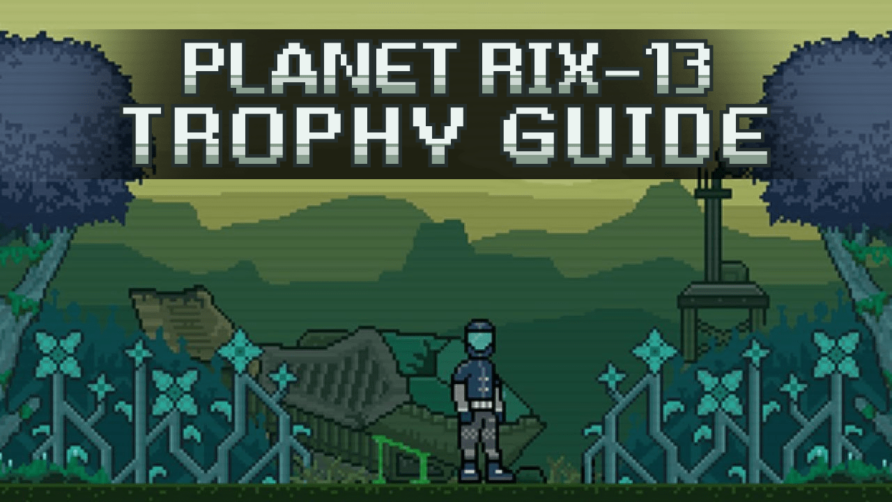 Planet RIX-13 Trophy Guide