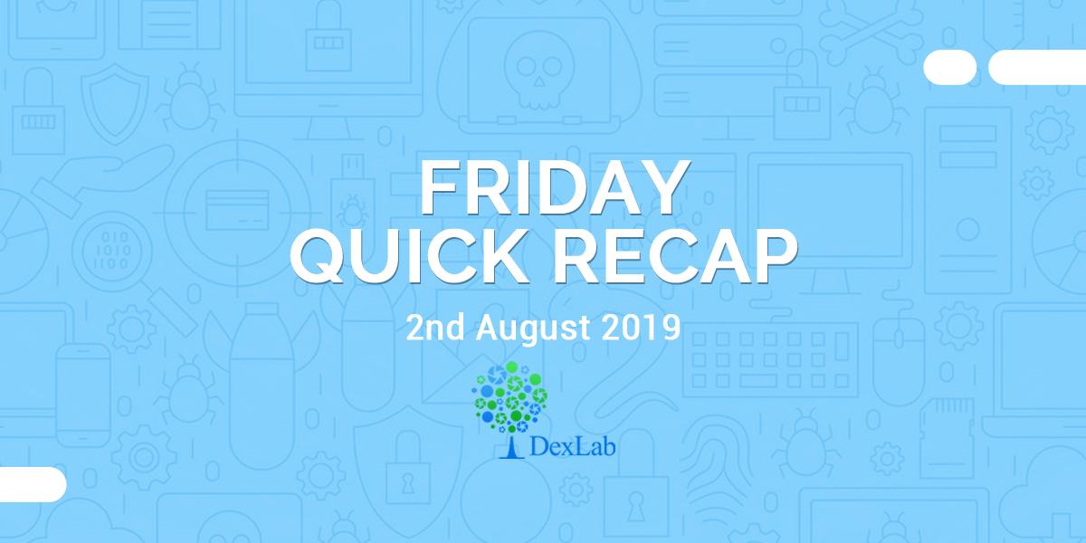 2nd August 2019: Friday Quick Recap
