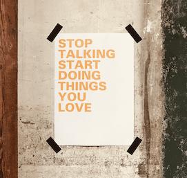 Plakat_stop_talking_start_doing_things_you_love_deyn_lindau_bodensee