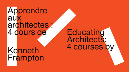 Press kit | 756-17 - Press release | Educating Architects: Four Courses by Kenneth Frampton - Canadian Centre for Architecture (CCA) - Event + Exhibition - Photo credit: Canadian Centre for Architecture