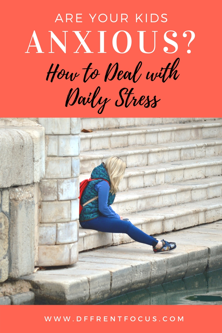 ARE YOUR KIDS ANXIOUS? (HOW TO DEAL WITH DAILY STRESS)
