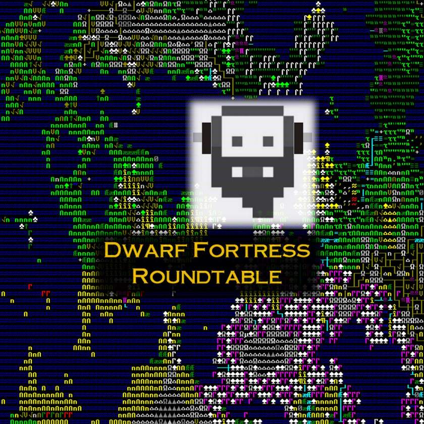 Dwarf Fortress Roundtable