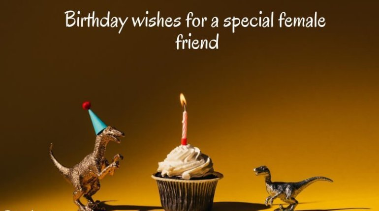 Birthday Wishes For A Special Female Friend