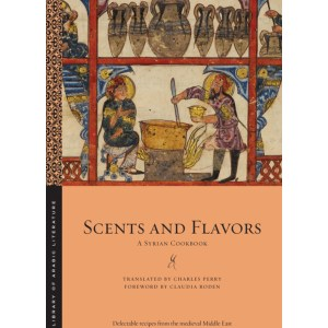 Scents and Flavors: A Syrian Cookbook  ( Library of Arabic Literature  #63  ): Perry, Charles | Roden, Claudia