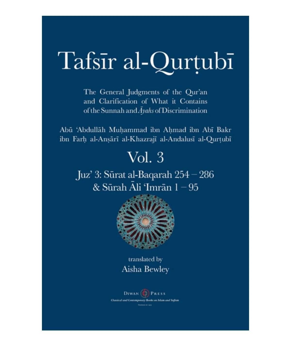 Tafsir al-Qurtubi Vol. 3: Juz' 3: Sūrat al-Baqarah 254 - 286 & Sūrah Āli 'Imrān 1 - 95: Al-Qurtubi, Abu 'abdullah Muhammad | Bewley, Aisha Abdurrahman | Bewley, Abdalhaqq