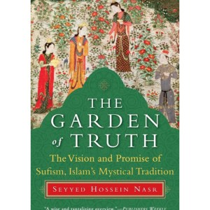 The Garden of Truth: The Vision and Promise of Sufism, Islam's Mystical Tradition: Nasr, Seyyed Hossein
