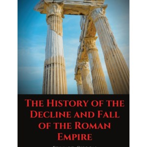 The History of the Decline and Fall of the Roman Empire: A book tracing Western civilization (as well as the Islamic and Mongolian conquests) from the hei: Gibbon, Edward