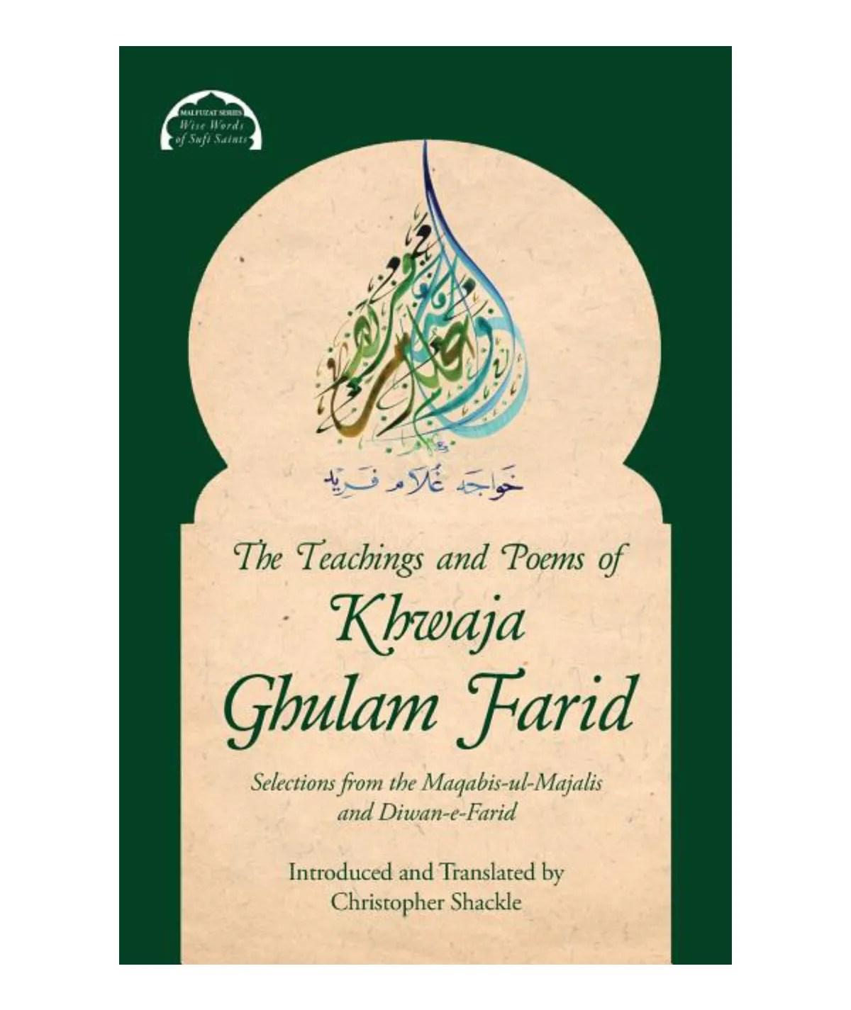 The Teachings and Poems of Khwaja Ghulam Farid: Selections from the Maqabis-ul-Majalis and Diwan-e-Farid  ( Malfuzat: Wise Words of Sufi Saints  #3  ): Farid, Khwaja Ghulam | Shackle, Christopher