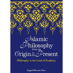 Islamic Philosophy from Its Origin to the Present: Philosophy in the Land of Prophecy  ( Suny Series in Islam  ): Nasr, Seyyed Hossein