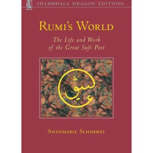 Rumi's World: The Life and Works of the Greatest Sufi Poet: Schimmel, Annemarie