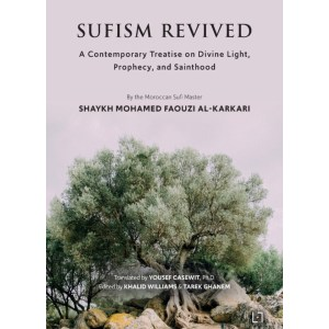 Sufism Revived: A Contemporary Treatise on Divine Light, Prophecy, and Sainthood: Al Karkari, Mohamed Faouzi | Casewit, Yousef | Williams, Khalid