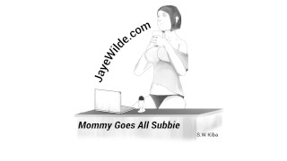 Mommy Goes All Subby