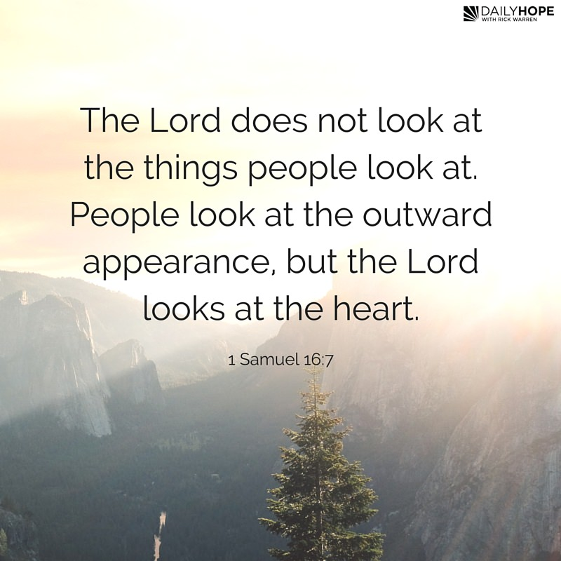 Image result for men look on the outward appearance but the lord looks at the heart