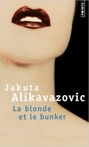 Jakuta Alikavazovic La blonde et le bunker
