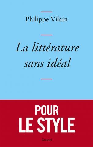 La Littérature sans idéal - Philippe Vilain