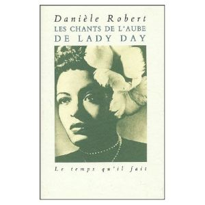 Robert-Daniele-Les-Chants-De-L-aube-De-Lady-Day-Livre-894518308_L